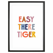 Print 'Easy there Tiger'